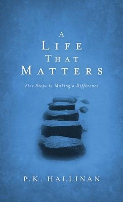 A Life That Matters: Five Steps to Making a Difference - eBook  -     By: P.K. Hallinan