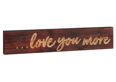 Love You More, Block Plaque  -
