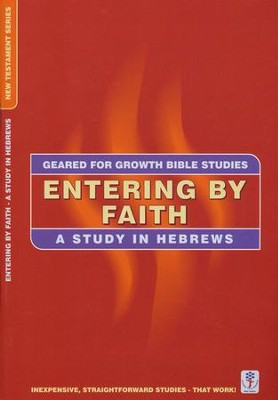 Entering by Faith - Hebrews,  Geared for Growth Bible Studies  -