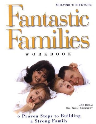 Fantastic Families: 6 Proven Steps to Building a Strong Family Workbook  -     By: Nick Stinnett, Joe Beam