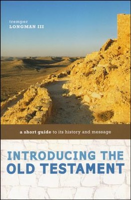 Introducing the Old Testament: A Short Guide to its History and Message  -     By: Tremper Longman III