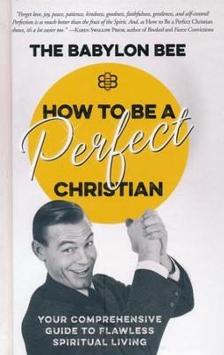 How to Be a Perfect Christian  -     By: The Babylon Bee LLC