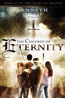The Children of Eternity, Tears of Heaven Series #4 - eBook   -     By: Kenneth Zeigler