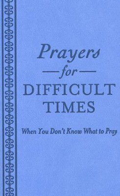 Prayers for Difficult Times: When You Don't Know What to Pray  -