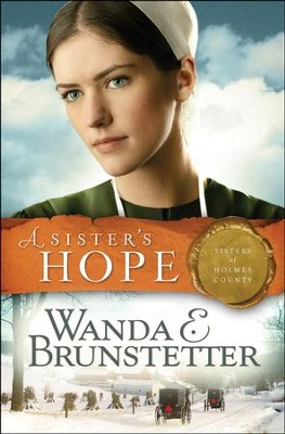 A Sister's Hope, Sisters of Holmes County Series #3 (rpkgd)  -     By: Wanda E. Brunstetter