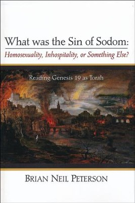 What was the Sin of Sodom: Homosexuality, Inhospitality, or Something Else?: Reading Genesis 19 as Torah  -     By: Brian Neil Peterson