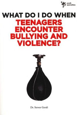 What Do I Do When: Teenagers Encounter Bullying and Violence?  -     By: Steve Gerali