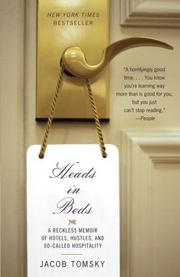 Heads in Beds: A Reckless Memoir of Hotels, Hustles, and So-Called Hospitality - eBook  -     By: Jacob Tomsky