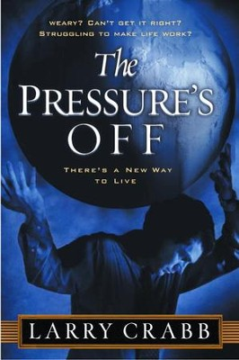 The Pressure's Off: There's a New Way to Live - eBook  -     By: Larry Crabb