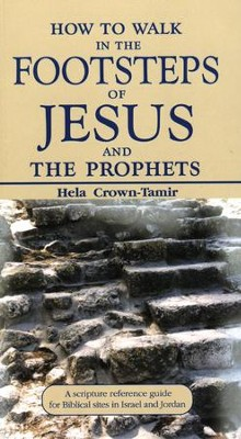 How To Walk In The Footsteps Of Jesus And The Prophets  -     By: Hela Crown-Tamir