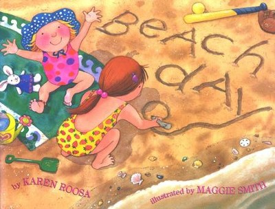 Beach Day      -     By: Karen Roosa     Illustrated By: Maggie Smith