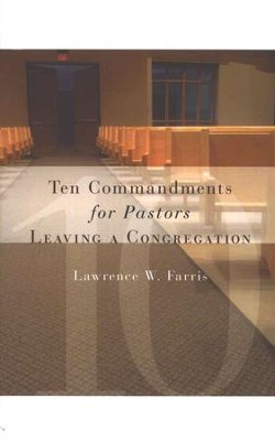 Ten Commandments for Pastors Leaving a Congregation  -     By: Lawrence W. Farris