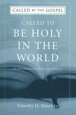Called to be Holy in the World: An Introduction to Christian History (Called by the Gospel)  -     By: Timothy H. Maschke