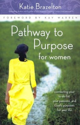 Pathway to Purpose for Women: Connecting Your To-Do List, Your Passions, and God's Purposes for Your Life,  -     By: Katie Brazelton