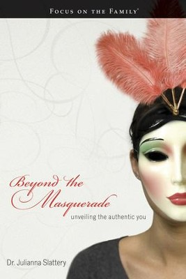 Beyond the Masquerade: Unveiling the Authentic You - eBook  -     By: Dr. Julianna Slattery