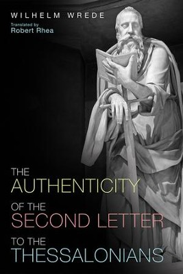 The Authenticity of the Second Letter to the Thessalonians  -     By: Wilhelm Wrede