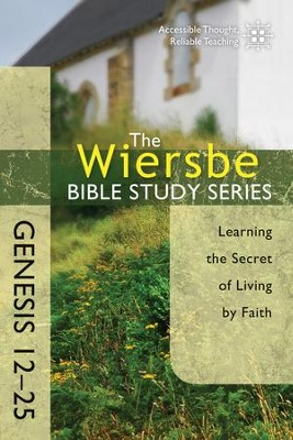 The Wiersbe Bible Study Series: Genesis 12-25: Learning the Secret of Living by Faith - eBook  -     By: Warren W. Wiersbe