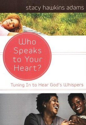 Who Speaks to Your Heart? Tuning In to Hear God's Whispers  -     By: Stacy Hawkins Adams