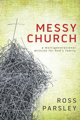 Messy Church: A Multigenerational Mission for God's Family - eBook  -     By: Ross Parsley