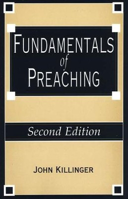 Fundamentals of Preaching, Second Edition   -     By: John Killinger