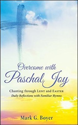 Overcome with Paschal Joy  -     By: Mark G. Boyer