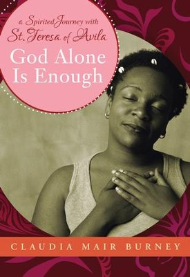God Alone is Enough: A Spirited Journey with Teresa of Avila - eBook  -     By: Claudia Mair Burney