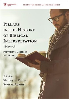 Pillars in the History of Biblical Interpretation, Volume 2: Prevailing Methods after 1980  -     Edited By: Stanley E. Porter