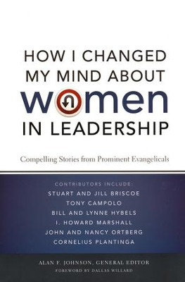 How I Changed My Mind about Women in Leadership: Compelling Stories from Prominent Evangelicals  -     By: Alan Johnson
