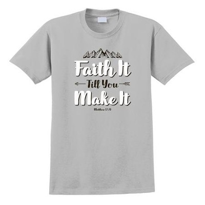 Faith It Till You Make It Shirt, Silver, Large  -