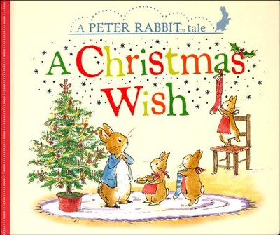 A Christmas Wish: A Peter Rabbit Tale  -     By: Beatrix Potter     Illustrated By: Eleanor Taylor