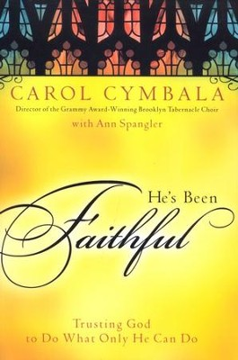 He's Been Faithful: Trusting God to Do What Only He Can Do  -     By: Carol Cymbala, Ann Spangler