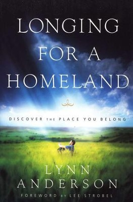 Longing for a Homeland: Discovering the Place You Belong  -     By: Lynn Anderson