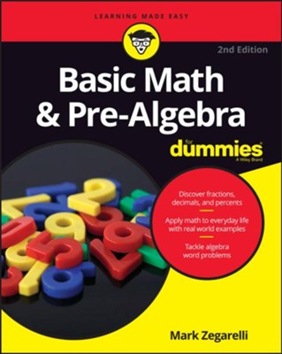 Basic Math and Pre-Algebra For Dummies  -     By: Mark Zegarelli