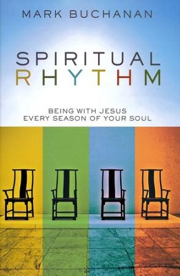Spiritual Rhythm: Being with Jesus Every Season of Your Soul  -     By: Mark Buchanan