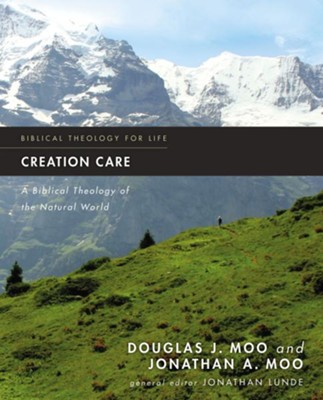 Creation Care: A Biblical Theology of the Natural World  -     By: Douglas J. Moo, Jonathan Moo