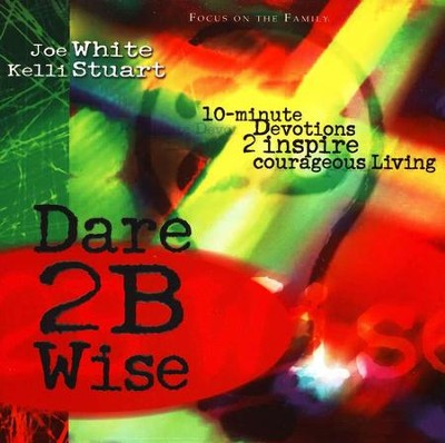 Dare 2B Wise: 10-Minute Devotions 2 Inspire Courageous Living  -     By: Joe White, Kelli Stuart