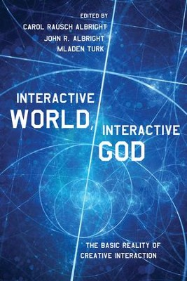 Interactive World, Interactive God: The Basic Reality of Creative Interaction  -