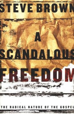 A Scandalous Freedom: The Radical Nature of the Gospel   -     By: Steve Brown