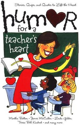 Humor For A Teacher's Heart: Stories, Quips, and Quotes to Lift the Heart  -