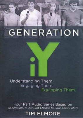 Generation iY: Understanding Them. Engaging Them. Equipping Them  -     By: Tim Elmore