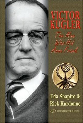 Victor Kugler: The Man Who Hid Anne Frank  -     By: Eda Shapiro, Rick Kardonne