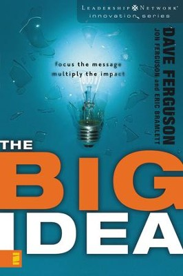 The Big Idea: Focus the Message--Multiply the Impact - eBook  -     By: Dave Ferguson, Jon Ferguson, Eric Bramlett