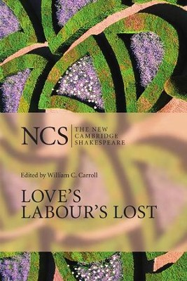 The New Cambridge Shakespeare: Love's Labour's Lost  -     Edited By: William C. Carroll     By: William Shakespeare