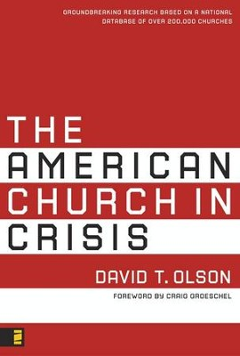The American Church in Crisis: Groundbreaking Research Based on a National Database of over 200,000 Churches - eBook  -     By: David T. Olson