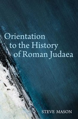 Orientation to the History of Roman Judaea  -     By: Steve Mason