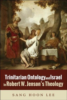 Trinitarian Ontology and Israel in Robert W. Jenson's Theology  -     By: Sang Hoon Lee