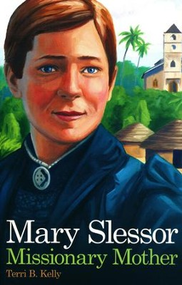 Mary Slessor: Missionary Mother   -     By: Terri B. Kelly     Illustrated By: Craig Orback