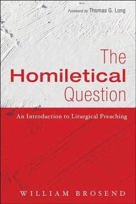 The Homiletical Question: An Introduction to Liturgical Preaching  -     By: William Brosend