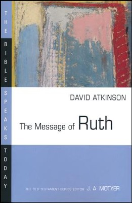 The Message of Ruth: The Bible Speaks Today [BST]   -     Edited By: J.A. Motyer     By: David Atkinson