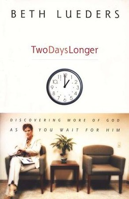 Two Days Longer: Discovering More of God as You Wait  for Him  -     By: Beth Lueders